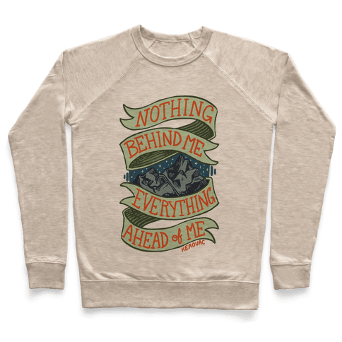 Nothing Behind Me, Everything Ahead Of Me (Kerouac) Pullover