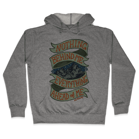 Nothing Behind Me, Everything Ahead Of Me (Kerouac) Hooded Sweatshirt