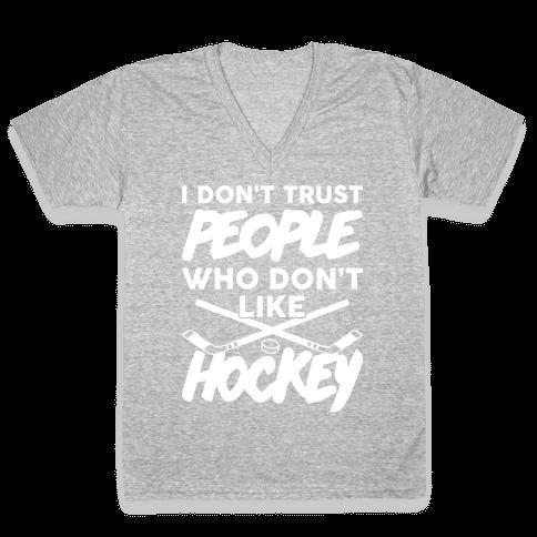 I Don't Trust People Who Don't Like Hockey V-Neck Tee Shirt
