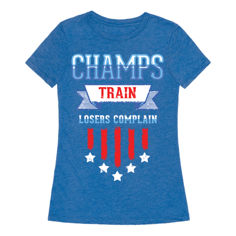 Champs train losers complain t shirt human for Never complain never explain t shirt
