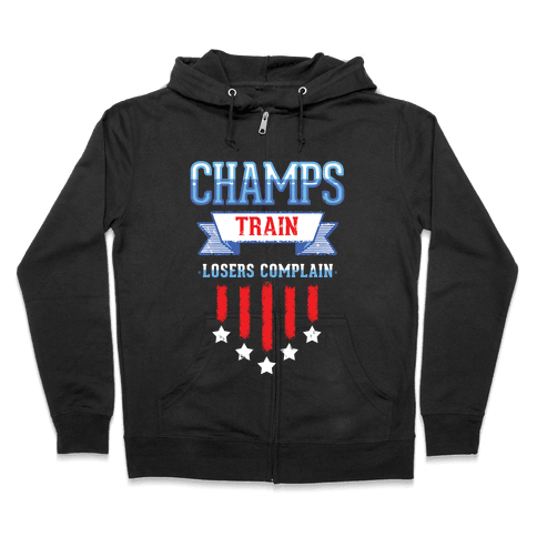 Champs Train. Losers Complain Zip Hoodie