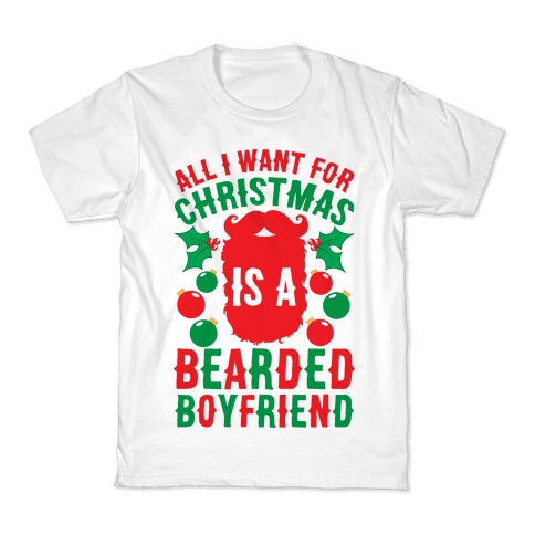 All I Want For Christmas Is A Bearded Boyfriend Kids T-Shirt