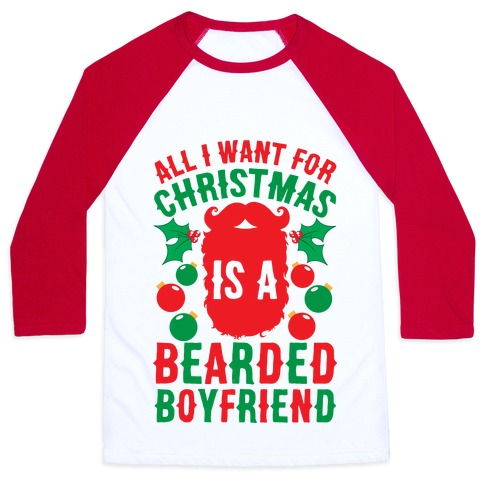 All I Want For Christmas Is A Bearded Boyfriend Baseball Tee