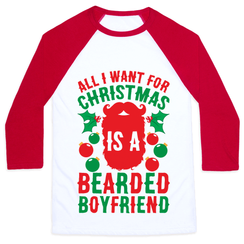 All I Want For Christmas Is A Bearded Boyfriend Baseball Tee