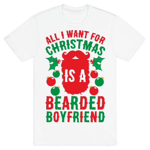 All I Want For Christmas Is A Bearded Boyfriend Mens T-Shirt