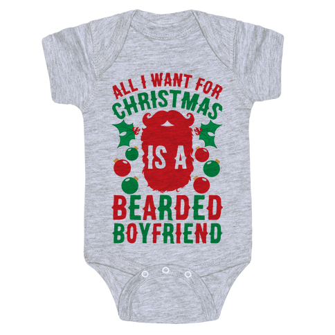 All I Want For Christmas Is A Bearded Boyfriend Baby Onesy