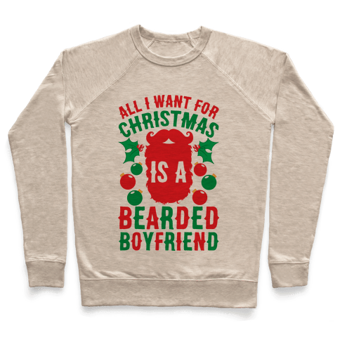 All I Want For Christmas Is A Bearded Boyfriend Pullover