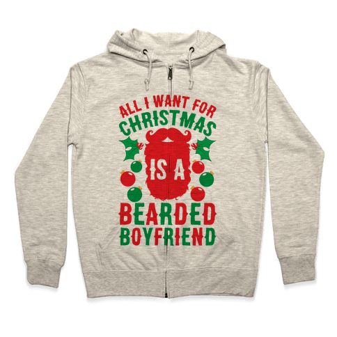 All I Want For Christmas Is A Bearded Boyfriend Zip Hoodie