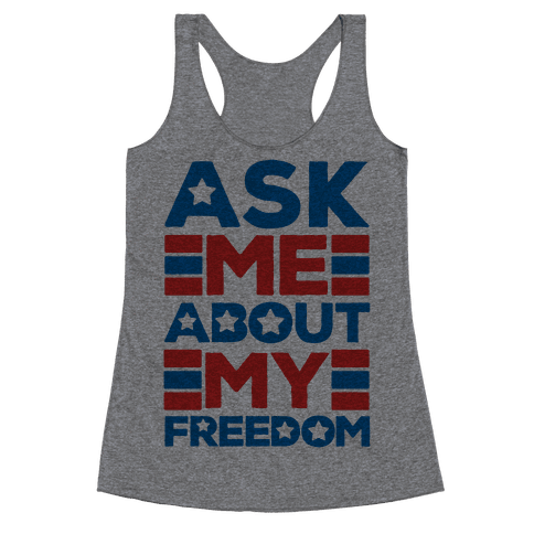 Ask Me About My Freedom Racerback Tank Top