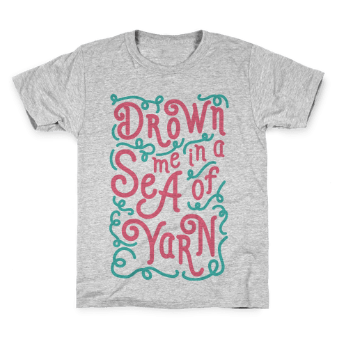 Drown Me In A Sea Of Yarn Kids T-Shirt