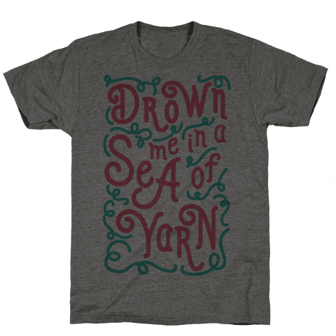 Drown Me In A Sea Of Yarn Mens T-Shirt