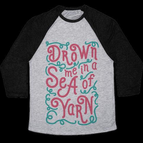 Drown Me In A Sea Of Yarn Baseball Tee