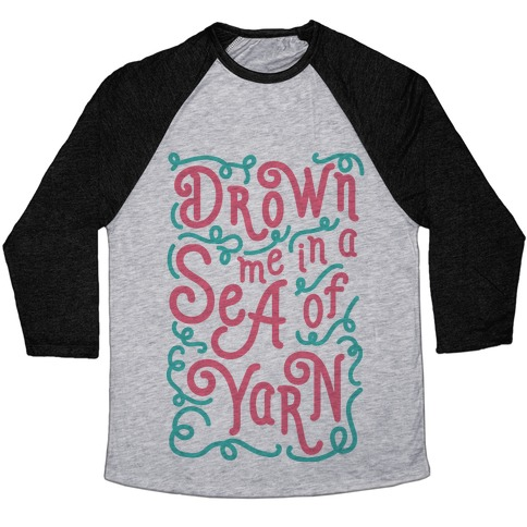 Drown Me In A Sea Of Yarn Baseball Tee