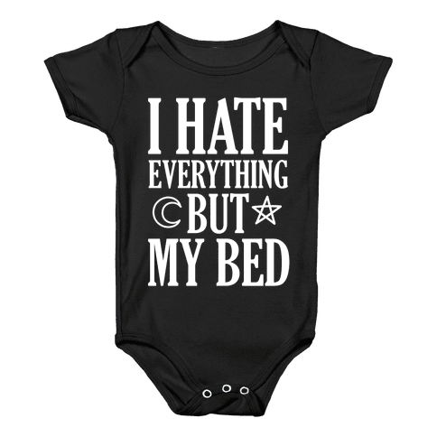 I Hate Everything But My Bed Baby Onesy