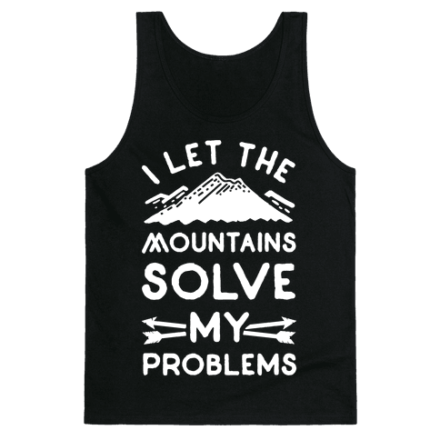 I Let the Mountains Solve My Problems Tank Top