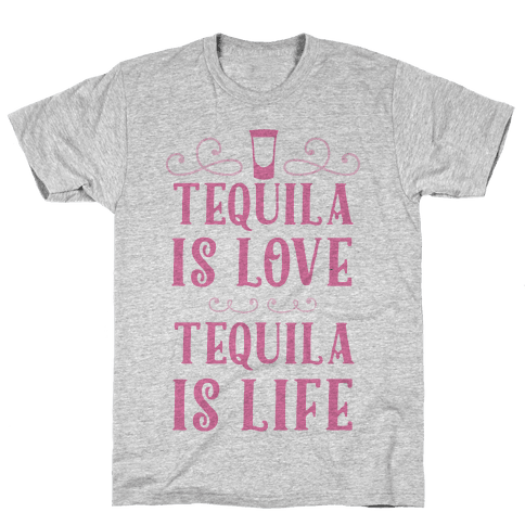 Tequila Is Love Tequila Is Life Mens T-Shirt