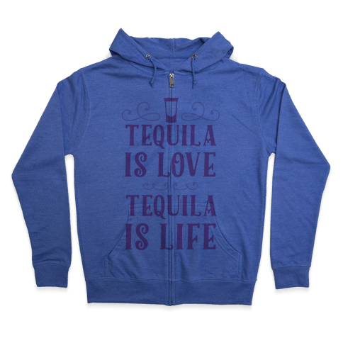 Tequila Is Love Tequila Is Life Zip Hoodie