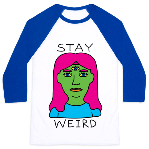 Stay Weird Baseball Tee