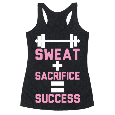 Sweat + Sacrifice = Success Racerback Tank Top