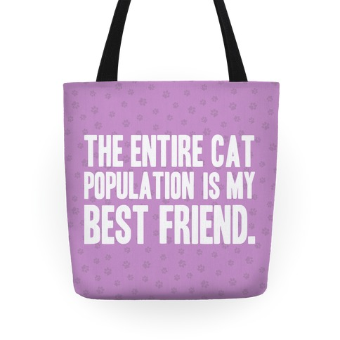The Entire Cat Population Is My Best Friend Tote