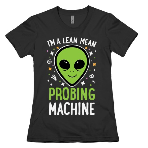 I'm A Lean Mean Probing Machine Womens T-Shirt