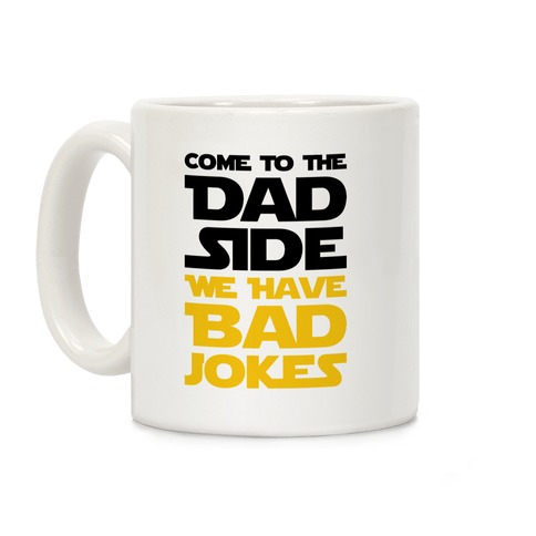 Come To The Dad Side We Have Bad Jokes - Parody Coffee Mug