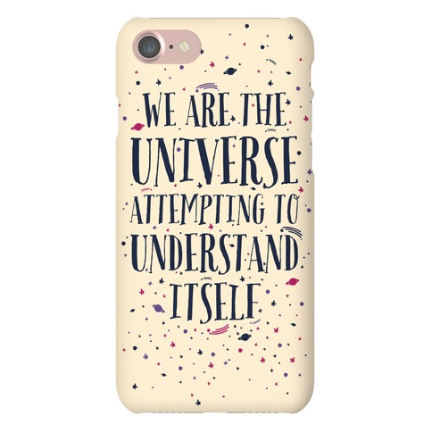 We Are The Universe Attempting to Understand Itself Phone Case