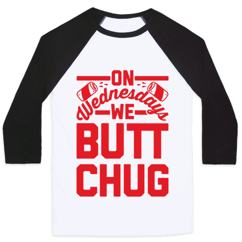 On Wednesdays We Butt Chug Baseball Tee