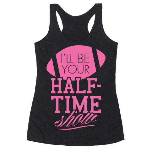 I'll Be Your Half-Time Show Racerback Tank Top