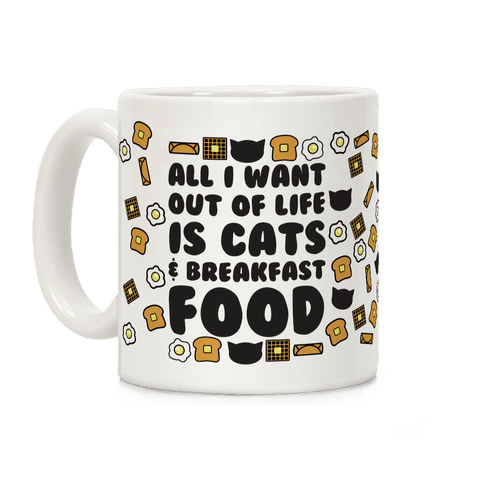 All I Want Out of Life Is Cats and Breakfast Food Coffee Mug