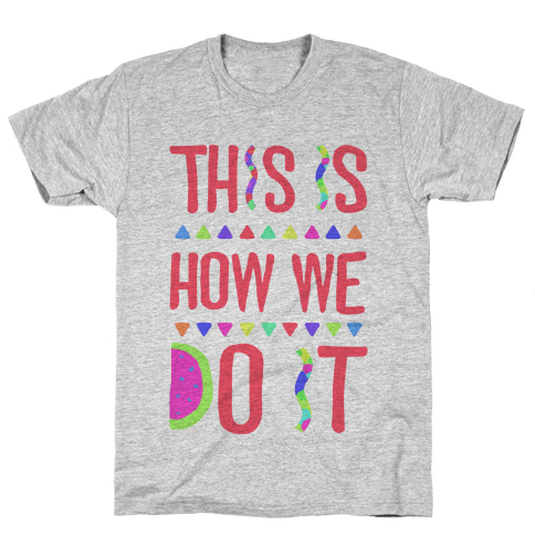 This is How We Do It Mens T-Shirt