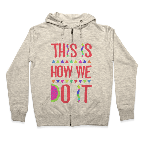 This is How We Do It Zip Hoodie