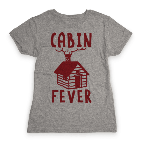 Cabin Fever Womens T-Shirt