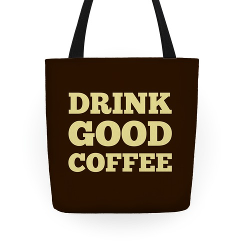 Drink Good Coffee Tote
