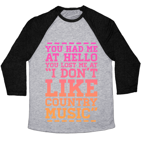 "You Lost Me at ""I Don't Like Country Music"" Baseball Tee"