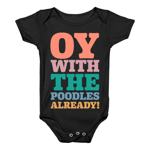 Oy With The Poodles Already Baby Onesy
