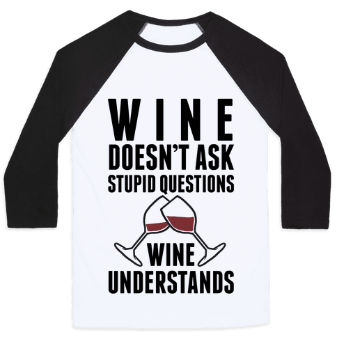 Wine Doesn't Ask Stupid Questions Wine Understands Baseball Tee