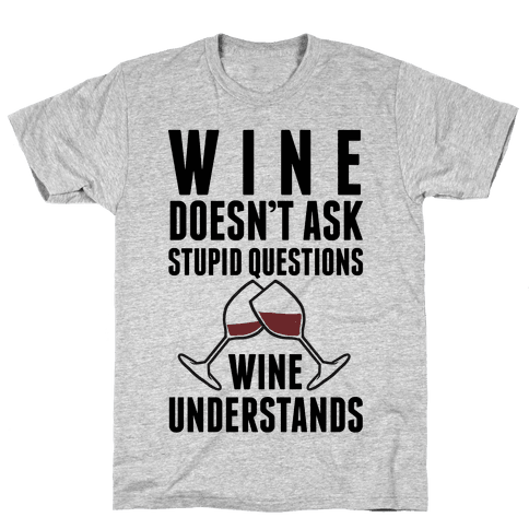 Wine Doesn't Ask Stupid Questions Wine Understands Mens T-Shirt