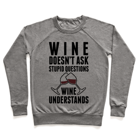 Wine Doesn't Ask Stupid Questions Wine Understands Pullover