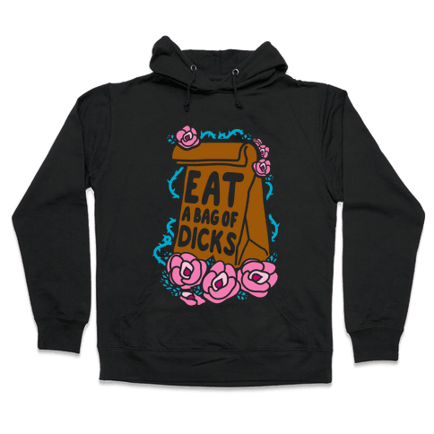 Eat A Bag of Dicks Hooded Sweatshirt
