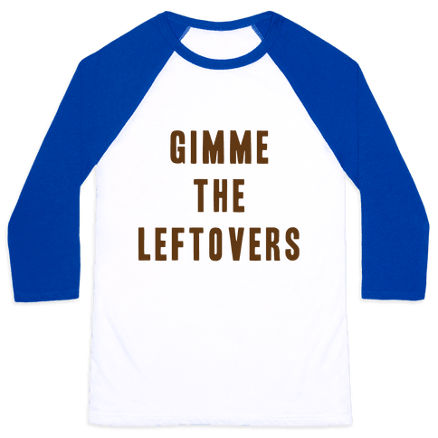 GIMME THE LEFTOVERS (THANKSGIVING) Baseball Tee