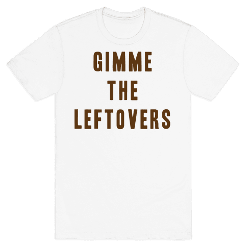 GIMME THE LEFTOVERS (THANKSGIVING) Mens T-Shirt
