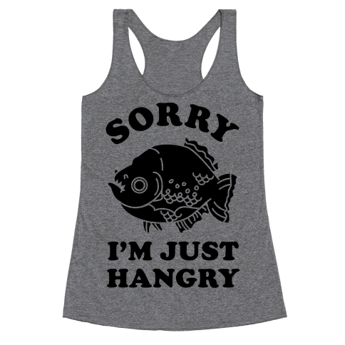 Sorry I'm Just Hangry Racerback Tank Top