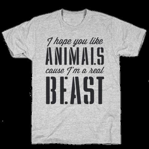 I Hope You Like Animals, cause I'm a Real Beast Mens T-Shirt