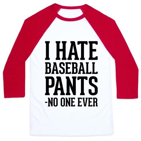 I Hate Baseball Pants Baseball Tee