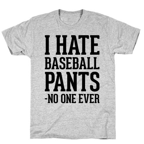 I Hate Baseball Pants T-Shirt