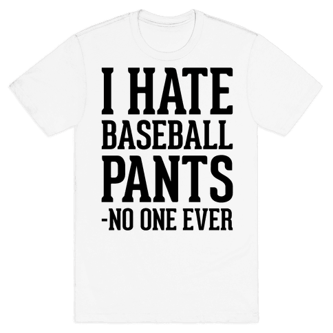 I Hate Baseball Pants Mens T-Shirt