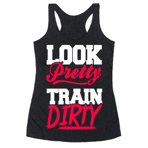 Look Pretty Train Dirty Racerback Tank Top