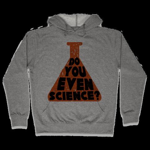 Do You Even Science Hooded Sweatshirt