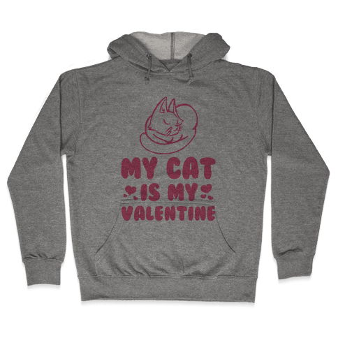 My Cat is My Valentine Hooded Sweatshirt